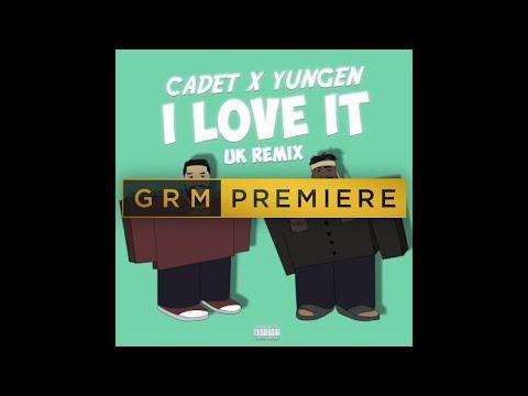 Cadet x Yungen - I Love It (Kanye West & Lil Pump UK Remix) [Audio] | GRM Daily